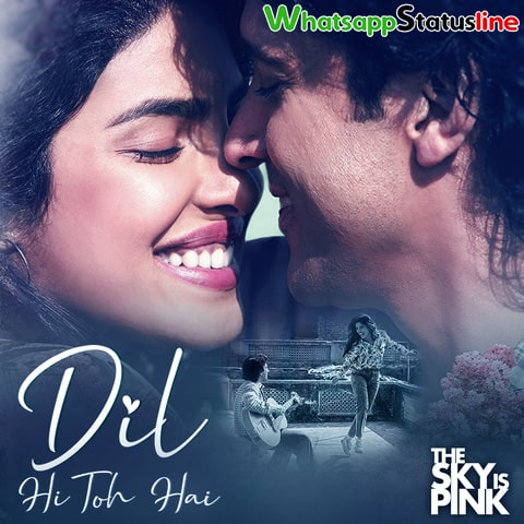 Dil Hi Toh Hai The Sky Is Pink Arijit Singh Status Video