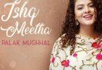 Ishq Meetha Song Palak Muchhal Status Video