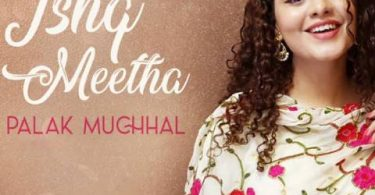 Ishq Meetha Song Palak Muchhal Status Video