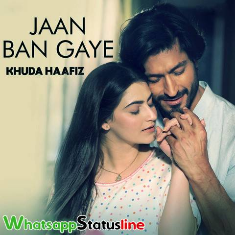 Jaan Ban Gaye Song Khuda Haafiz Whatsapp Status Video