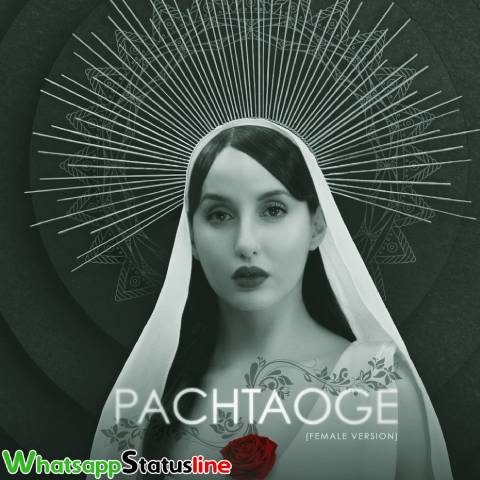 Pachtaoge Female Version Nora Fatehi Status Video