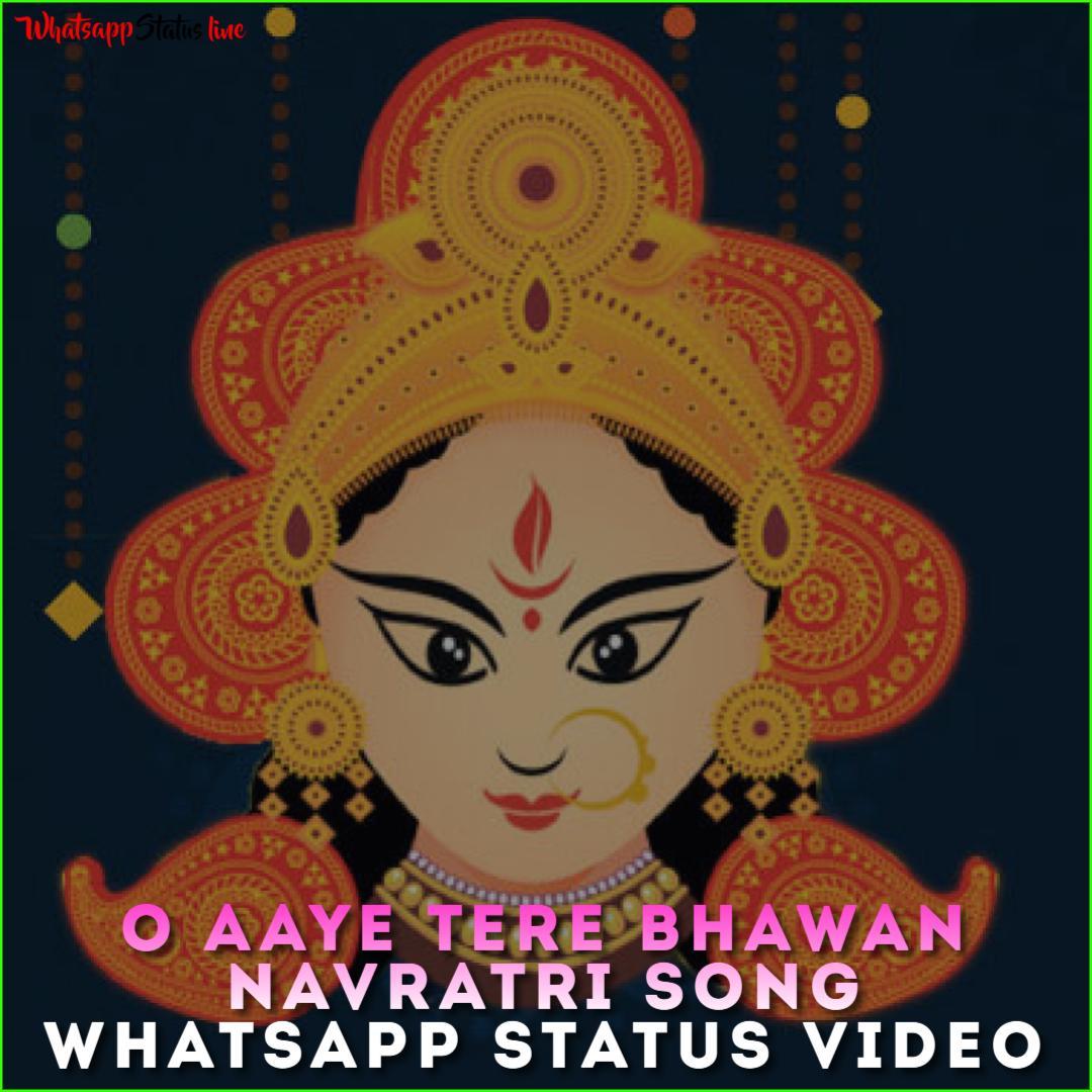 O Aaye Tere Bhawan Navratri Song Whatsapp Status Video