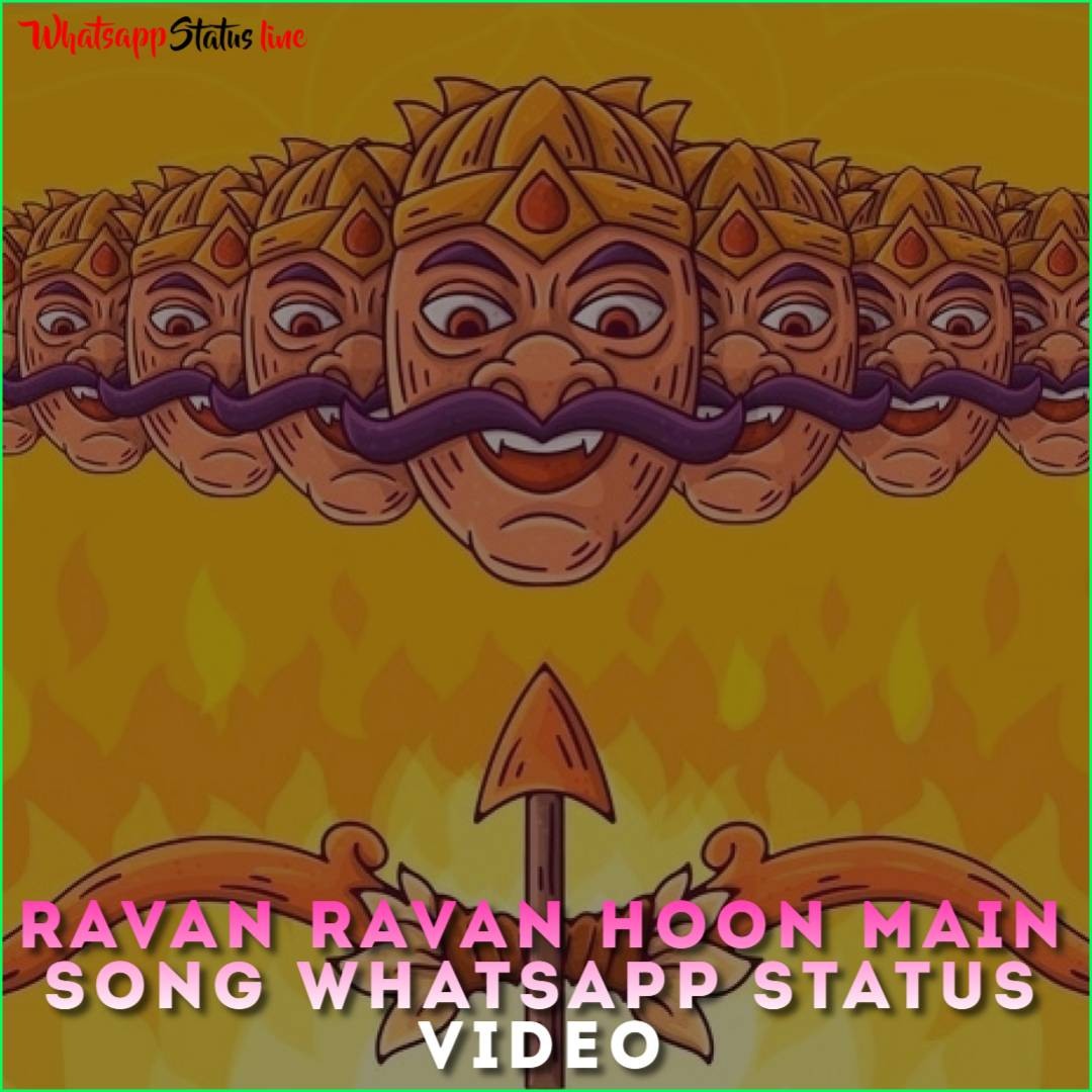 Ravan Ravan Hoon Main Song Whatsapp Status Video